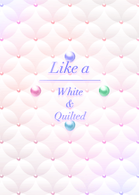 Like a - White & Quilted