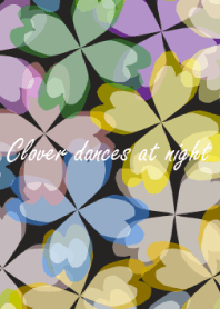 Clover dances at night