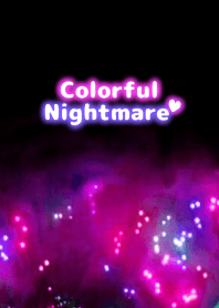 Colorful Nightmare...
